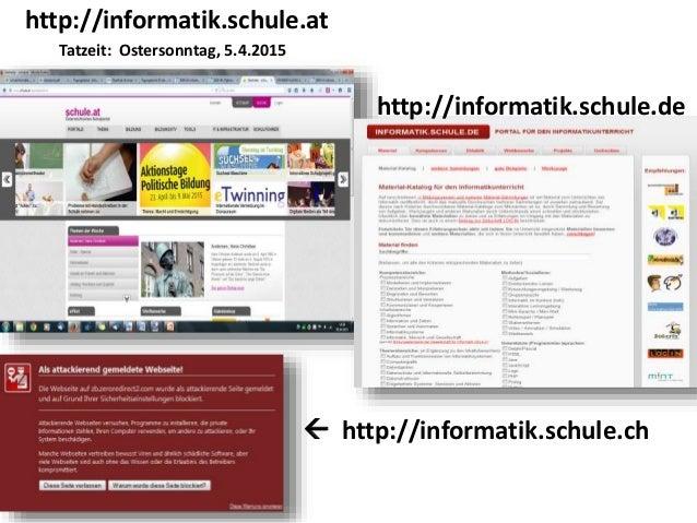 http://informatik.schule.at Tatzeit: Ostersonntag, 5.4.2015 http://informatik.schule.de  http://informatik.schule.ch