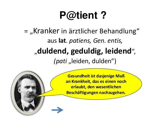 """P@tient ? = """"Kranker in ärztlicher Behandlung"""" aus lat. patiens, Gen. entis, """"duldend, geduldig, leidend"""", (pati """"leiden, ..."""