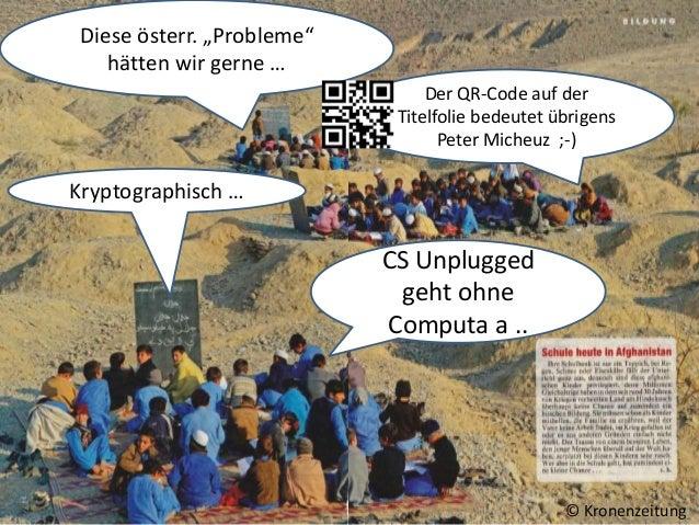 """Diese österr. """"Probleme"""" hätten wir gerne … CS Unplugged geht ohne Computa a .. Der QR-Code auf der Titelfolie bedeutet üb..."""