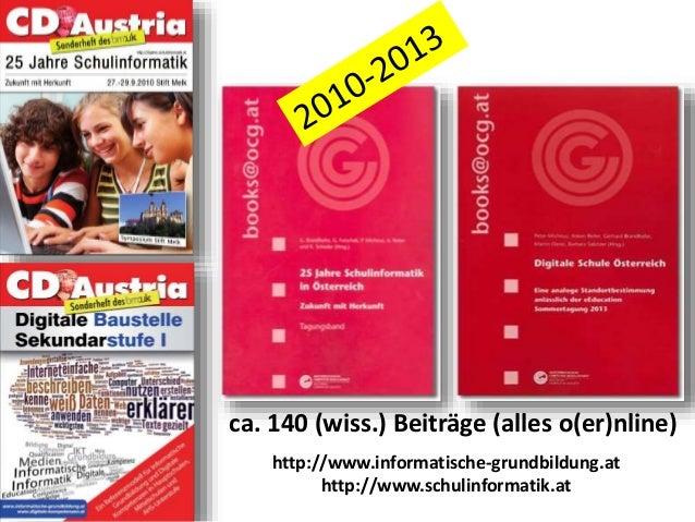 http://www.informatische-grundbildung.at http://www.schulinformatik.at ca. 140 (wiss.) Beiträge (alles o(er)nline)