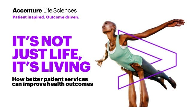 IT'SNOT JUSTLIFE, IT'SLIVING How better patient services can improve health outcomes Patient inspired. Outcome driven.