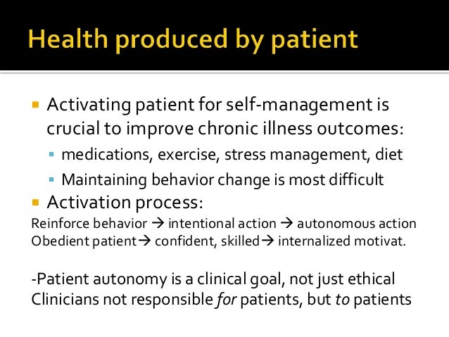  Activating patient for self-management is crucial to improve chronic illness outcomes:  medications, exercise, stress m...