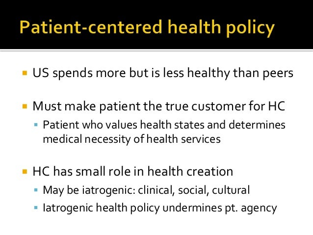 US spends more but is less healthy than peers  Must make patient the true customer for HC  Patient who values health s...