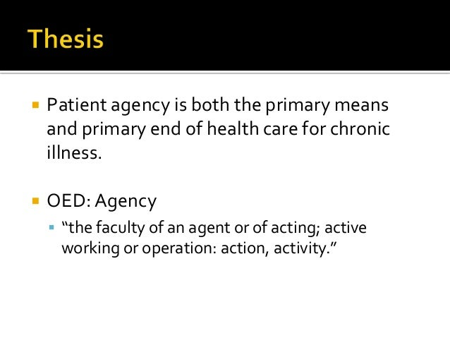 """ Patient agency is both the primary means and primary end of health care for chronic illness.  OED: Agency  """"the facult..."""