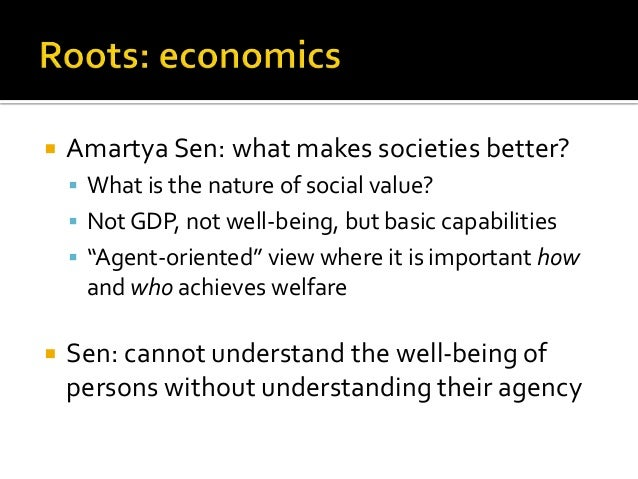 Amartya Sen: what makes societies better?  What is the nature of social value?  Not GDP, not well-being, but basic cap...