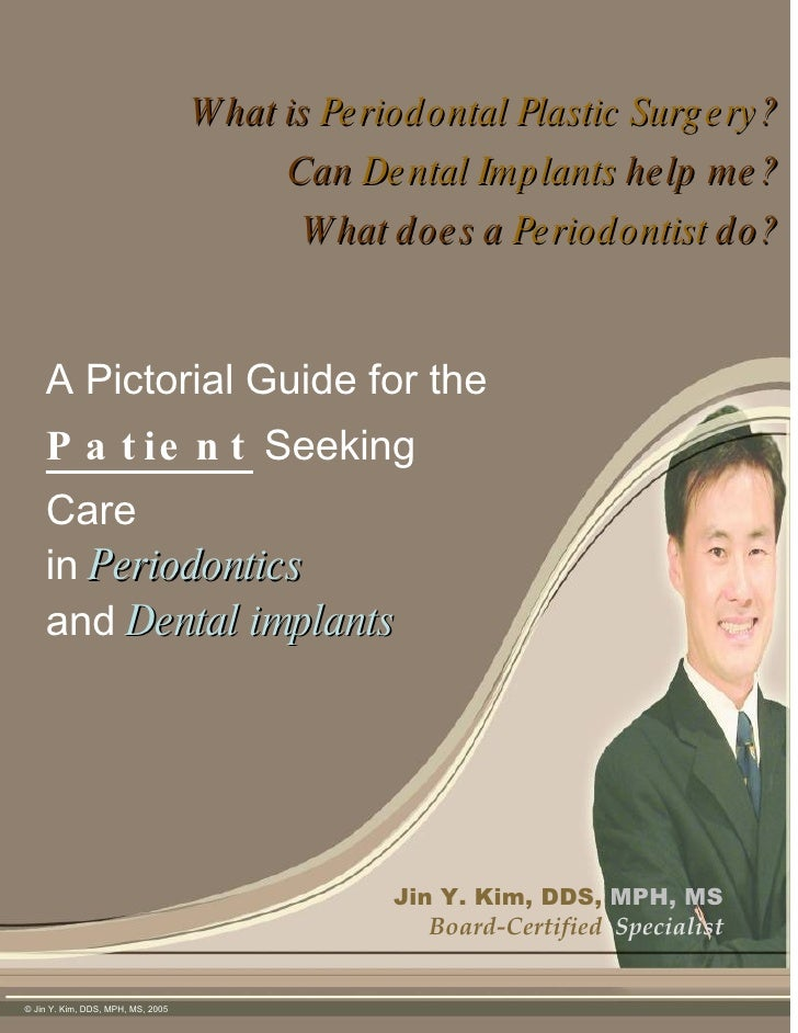 What is  Periodontal Plastic Surgery ? Can  Dental Implants  help me? What does a  Periodontist  do? Jin Y. Kim, DDS,   MP...