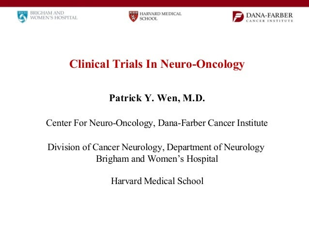 Clinical Trials In Neuro-Oncology Patrick Y. Wen, M.D. Center For Neuro-Oncology, Dana-Farber Cancer Institute Division of...
