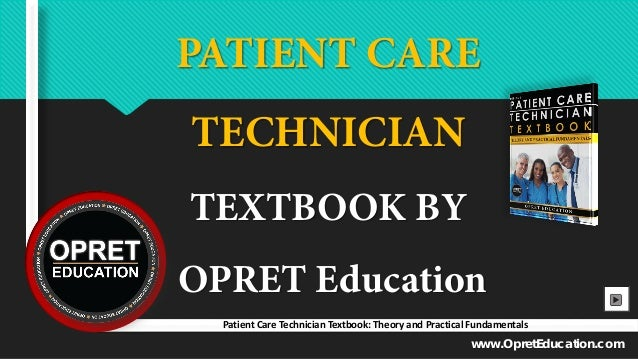 PATIENT CARE TECHNICIAN TEXTBOOK BY OPRET Education www.OpretEducation.com Patient Care Technician Textbook: Theory and Pr...