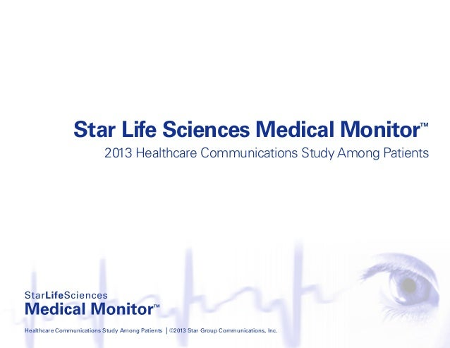 Star Life Sciences Medical Monitor™ 2013 Healthcare Communications Study Among Patients Healthcare Communications Study Am...