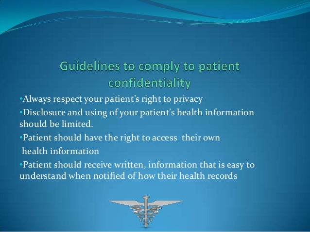 patient confidentiality If a doctor breaches the confidential relationship by disclosing protected information, the patient may have a legal claim against the doctor.