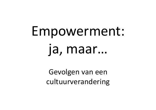 Empowerment:     ja,  maar…   Gevolgen  van  een   cultuurverandering