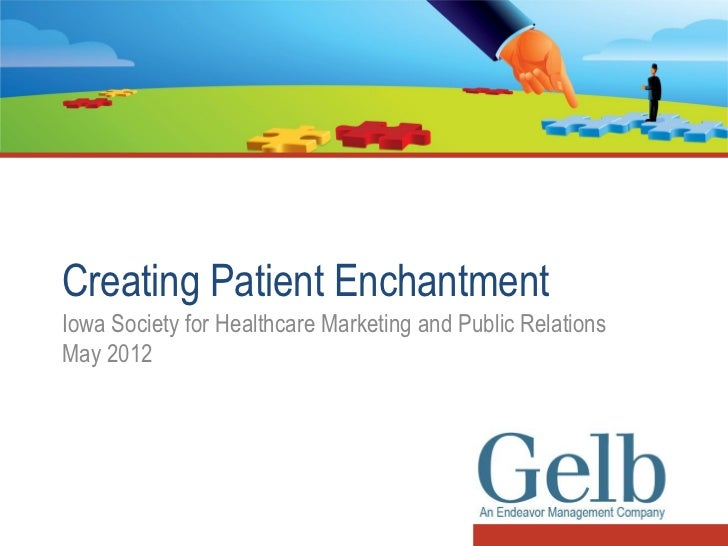 Creating Patient EnchantmentIowa Society for Healthcare Marketing and Public RelationsMay 2012