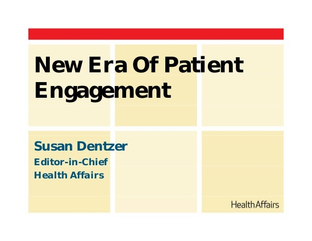 New Era Of Patient Engagement Susan Dentzer Editor-in-Chief Health Affairs