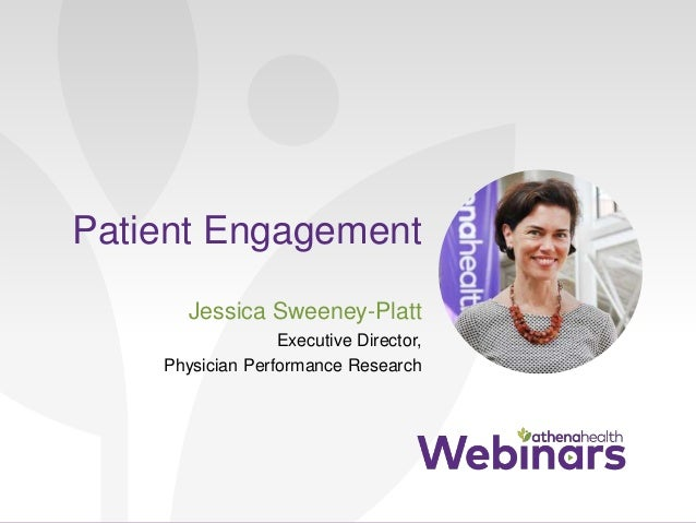 Patient Engagement Jessica Sweeney-Platt Executive Director, Physician Performance Research