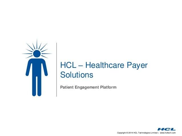 Copyright © 2014 HCL Technologies Limited | www.hcltech.com HCL – Healthcare Payer Solutions Patient Engagement Platform