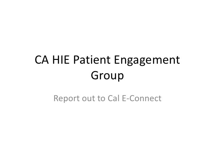 CA HIE Patient Engagement Group<br />Report out to Cal E-Connect<br />