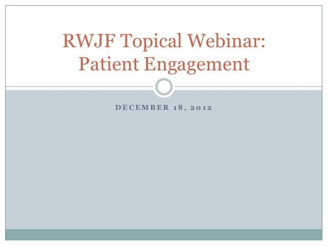 RWJF Topical Webinar: Patient Engagement     DECEMBER 18, 2012
