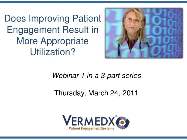 Does Improving Patient Engagement Result in More Appropriate Utilization?<br />Webinar 1 in a 3-part series<br />Thursday,...