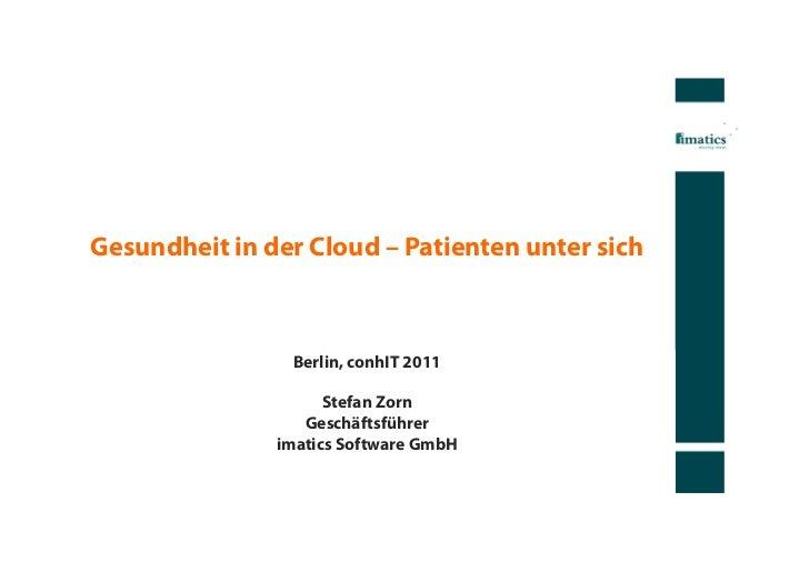 Gesundheit in der Cloud – Patienten unter sich                Berlin, conhIT 2011                     Stefan Zorn         ...