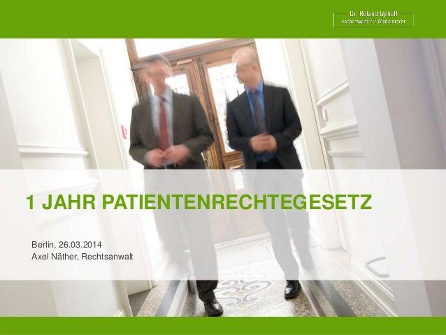 1 JAHR PATIENTENRECHTEGESETZ Berlin, 26.03.2014 Axel Näther, Rechtsanwalt