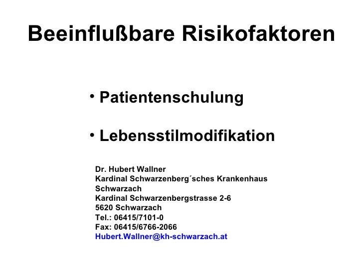 Beeinflußbare Risikofaktoren <ul><li>Patientenschulung </li></ul><ul><li>Lebensstilmodifikation </li></ul>Dr. Hubert Walln...