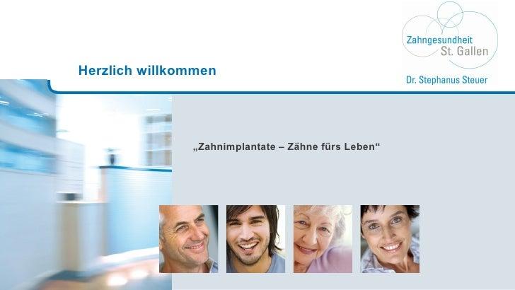 """<ul><li>"""" Zahnimplantate – Zähne fürs Leben"""" </li></ul>Herzlich willkommen"""