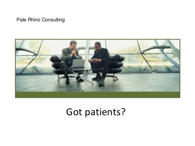 Got patients? Pale Rhino Consulting