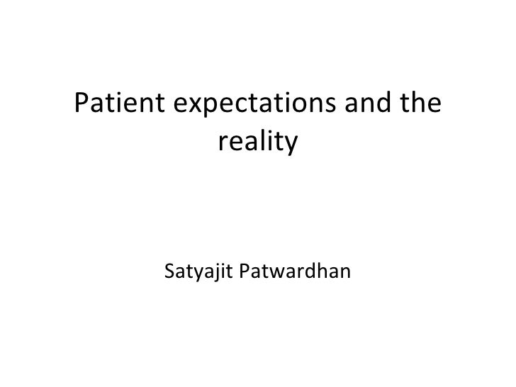 Patient expectations and the reality Satyajit Patwardhan