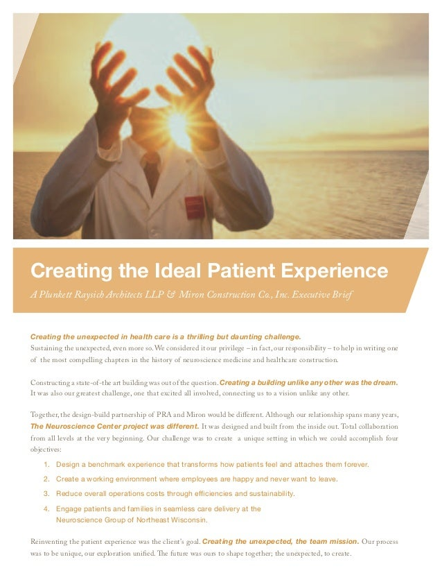 Creating the Ideal Patient ExperienceA Plunkett Raysich Architects LLP & Miron Construction Co., Inc. Executive BriefCreat...