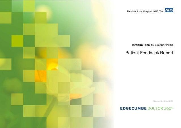 Pennine Acute Hospitals NHS Trust  Ibrahim Riza 15 October 2013  Patient Feedback Report  © Edgecumbe Group 2013