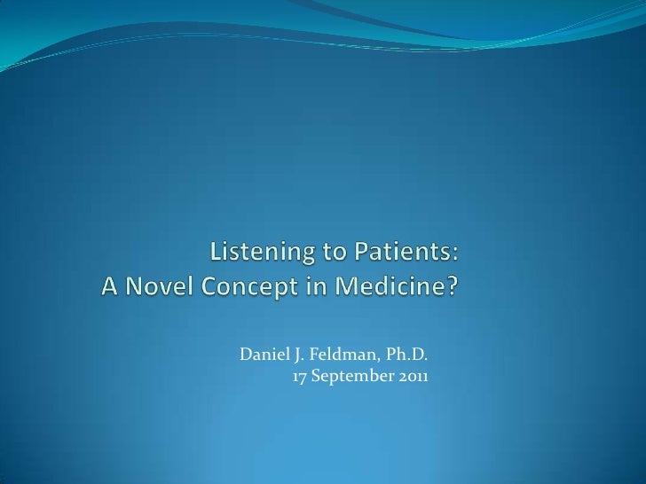 Listening to Patients:A Novel Concept in Medicine?<br />Daniel J. Feldman, Ph.D.<br />17 September 2011<br />