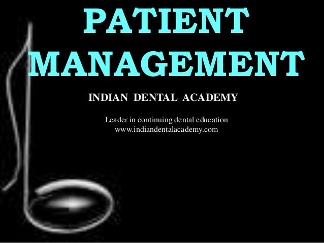 PATIENT MANAGEMENT INDIAN DENTAL ACADEMY Leader in continuing dental education www.indiandentalacademy.com www.indiandenta...