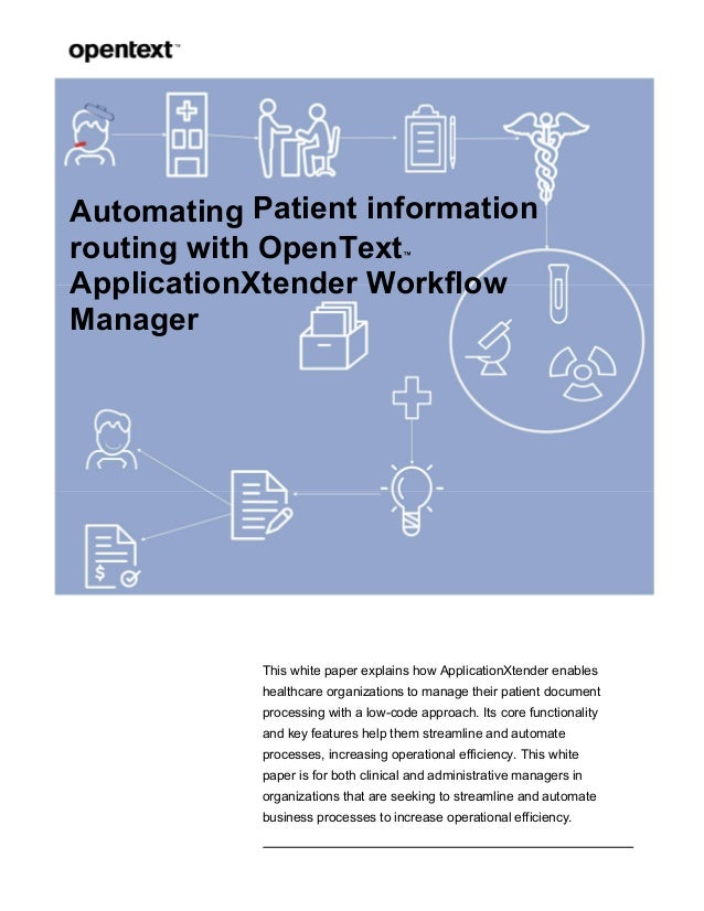 Automating Patient information routing with OpenText™ ApplicationXtender Workflow Manager This white paper explains how Ap...
