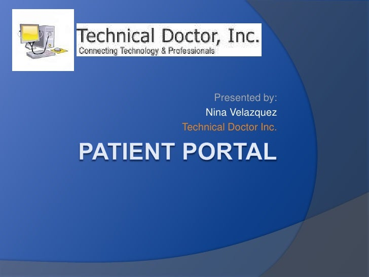 Patient Portal<br />Presented by:<br />Nina Velazquez<br />Technical Doctor Inc.<br />