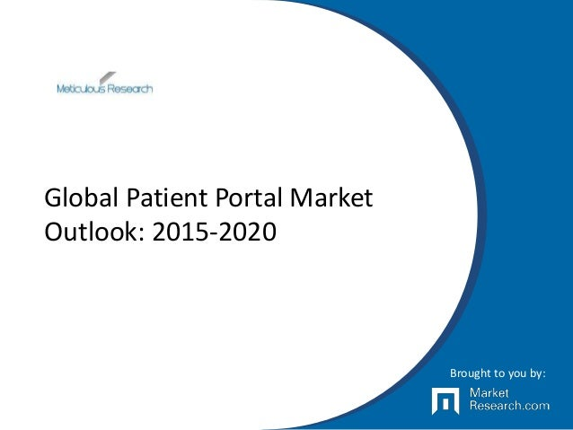 Global Patient Portal Market Outlook: 2015-2020 Brought to you by: