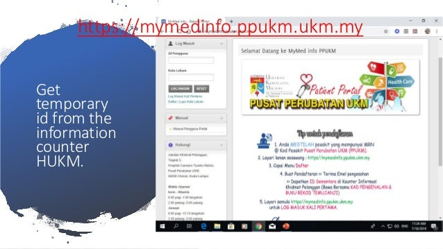 https://mymedinfo.ppukm.ukm.my Get temporary id from the information counter HUKM.