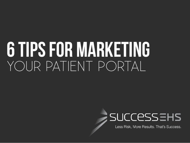 6 tips for marketingYOUR PATIENT PORTAL