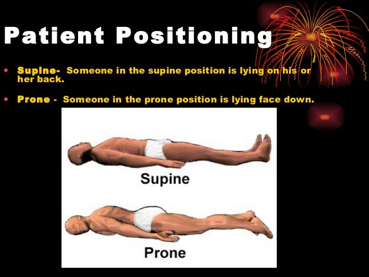Patient Positioning   <ul><li>Supine-   Someone in the supine position is lying on his or her back. </li></ul><ul><li>Pron...