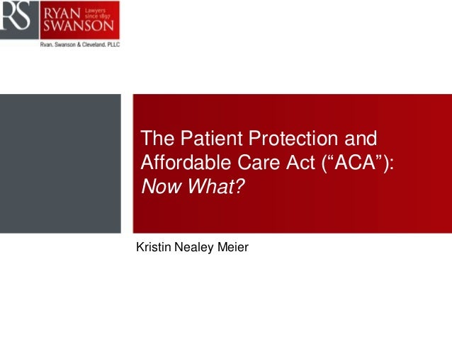 """The Patient Protection and Affordable Care Act (""""ACA""""): Now What? Kristin Nealey Meier"""