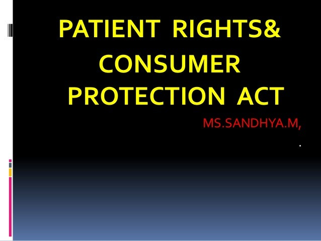 PATIENT RIGHTS& CONSUMER PROTECTION ACT MS.SANDHYA.M, .