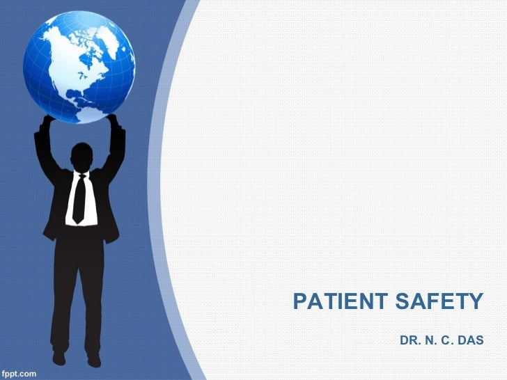PATIENT SAFETY       DR. N. C. DAS