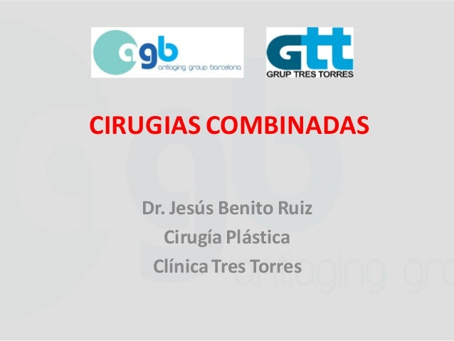 Dr. Jesús Benito Ruiz Cirugía Plástica ClínicaTres Torres CIRUGIAS COMBINADAS