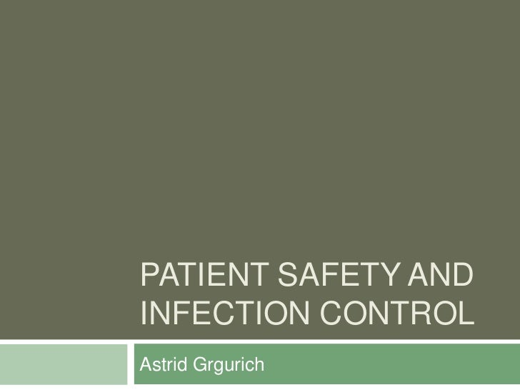 PATIENT SAFETY ANDINFECTION CONTROLAstrid Grgurich