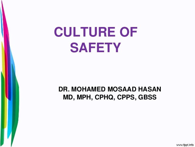 CULTURE OF SAFETY DR. MOHAMED MOSAAD HASAN MD, MPH, CPHQ, CPPS, GBSS