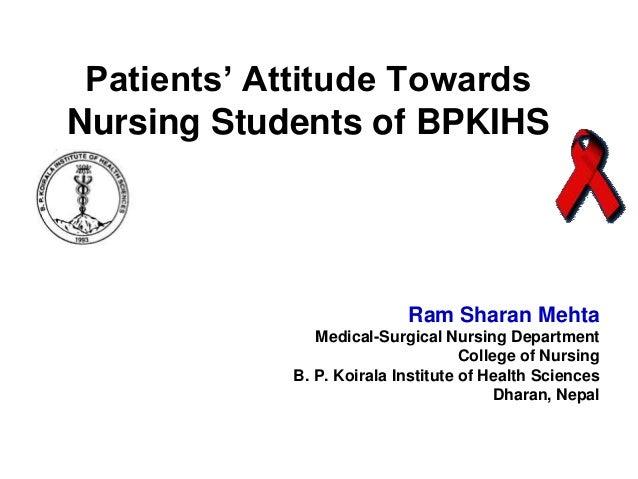 Patients' Attitude Towards Nursing Students of BPKIHS  Ram Sharan Mehta Medical-Surgical Nursing Department College of Nur...
