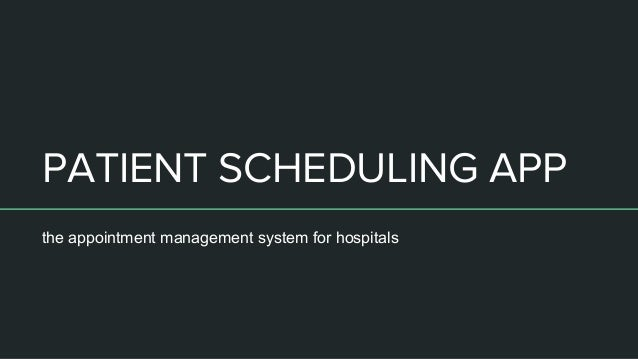 PATIENT SCHEDULING APP the appointment management system for hospitals