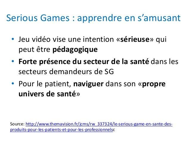 Serious Games : apprendre en s'amusant • Jeu vidéo vise une intention «sérieuse» qui peut être pédagogique • Forte présenc...