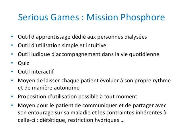 Serious Games : Mission Phosphore • Outil d'apprentissage dédié aux personnes dialysées • Outil d'utilisation simple et in...