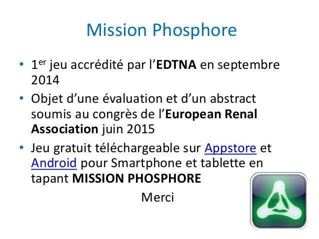 Mission Phosphore • 1er jeu accrédité par l'EDTNA en septembre 2014 • Objet d'une évaluation et d'un abstract soumis au co...