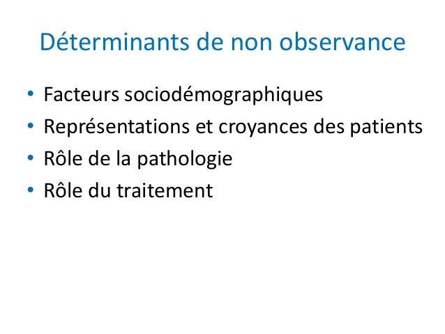 Déterminants de non observance • Facteurs sociodémographiques • Représentations et croyances des patients • Rôle de la pat...